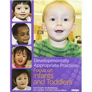 Developmentally Appropriate Practice: Focus on Infants and Toddlers by Copple, Carol; Bredekamp, Sue, 9781928896951