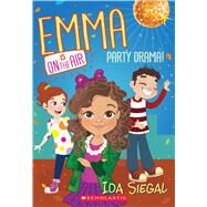 Party Drama! (Emma Is on the Air #2) by Siegal, Ida, 9780545686952