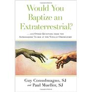 Would You Baptize an Extraterrestrial? by CONSOLMAGNO, GUY; MUELLER, PAUL, 9780804136952