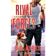 Rival Forces A K-9 Rescue Novel by Ayres, D. D., 9781250086952