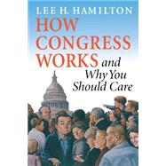 How Congress Works: And Why You Should Care by Hamilton, Lee H., 9780253216953
