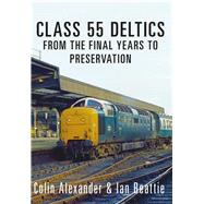 Class 55 Deltics by Alexander, Colin; Beattie, Ian, 9781445656953