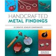 Handcrafted Metal Findings: 30 Creative Jewelry Components by Peck, Denise; Dickerson, Jane, 9781620336953