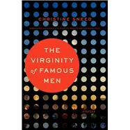 The Virginity of Famous Men by Sneed, Christine, 9781620406953