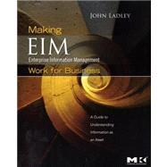 Making Enterprise Information Management (EIM) Work for Business : A Guide to Understanding Information as an Asset by Ladley, John; Adams, Rick; Scherer, Heather, 9780123756954