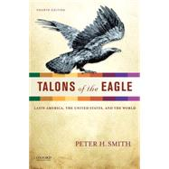 Talons of the Eagle Latin America, the United States, and the World by Smith, Peter H., 9780199856954