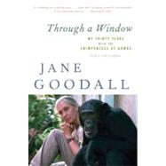 Through a Window: My Thirty Years with the Chimpanzees of Gombe by Goodall, Jane, 9780547336954
