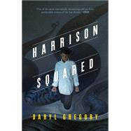 Harrison Squared by Gregory, Daryl, 9780765376954