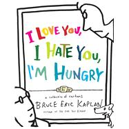 I Love You, I Hate You, I'm Hungry A Collection of Cartoons by Kaplan, Bruce Eric, 9781416556954