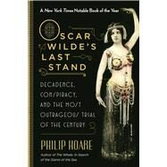 Oscar Wilde's Last Stand by Hoare, Philip, 9781628726954