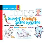 Drawing Animals Shape by Shape Create Cartoon Animals with Circles, Squares, Rectangles & Triangles by Hart, Christopher, 9781936096954