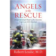 Angels to the Rescue by Lesslie, Robert, M.D., 9780736966955