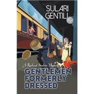 Gentlemen Formerly Dressed by Gentill, Sulari, 9781464206955