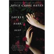 Lovely, Dark, Deep: Stories by Oates, Joyce Carol, 9780062356956