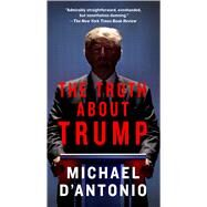 The Truth About Trump by D'Antonio, Michael, 9781250116956
