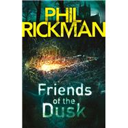 Friends of the Dusk by Rickman, Phil, 9781782396956