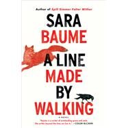 A Line Made by Walking by Baume, Sara, 9780544716957