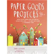 Paper Goods Projects by Levine, Jodi; Forbes, Amy Gropp; Ferney, Jordan, 9780804186957