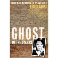 Ghost of the Ozarks : Murder and Memory in the Upland South by Blevins, Brooks, 9780252036958
