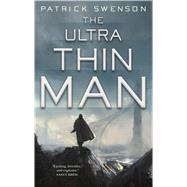 The Ultra Thin Man A Science Fiction Novel by Swenson, Patrick, 9780765336958