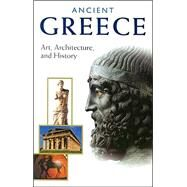 Ancient Greece : Art, Architecture, and History