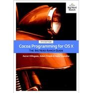 Cocoa Programming for OS X The Big Nerd Ranch Guide by Hillegass, Aaron; Preble, Adam; Chandler, Nate, 9780134076959