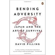 Bending Adversity Japan and the Art of Survival by Pilling, David, 9780143126959