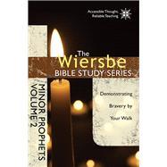 The Wiersbe Bible Study Series: Minor Prophets Vol. 2 Demonstrating Bravery by Your Walk by Wiersbe, Warren W., 9781434706959