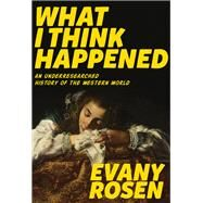 What I Think Happened by Rosen, Evany, 9781551526959