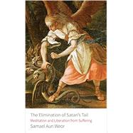 The Elimination of Satan's Tail: Meditation and Liberation from Suffering by Weor, Samael Aun, 9781934206959
