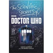 The Scientific Secrets of Doctor Who by Guerrier, Simon; Kukula, Marek, Dr., 9780062386960