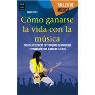 Cómo ganarse la vida con la música/  How to Make a Living With Music by Little, David, 9788415256960