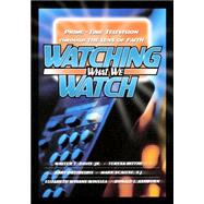 Watching What We Watch : Prime-Time Television Through the Lens of Faith by Davis, Walter T., Jr.; Blythe, Teresa; Dreibelbis, Gary; Scalese, Mark; Winslea, Elizabeth, 9780664226961