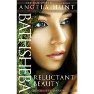 Bathsheba: Reluctant Beauty by Hunt, Angela Elwell, 9780764216961