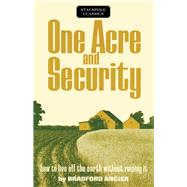 One Acre and Security How to Live off the Earth Without Ruining It by Angier, Bradford, 9780811736961