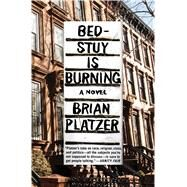 Bed-stuy Is Burning by Platzer, Brian, 9781501146961