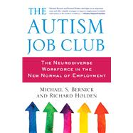 The Autism Job Club: The Neurodiverse Workforce in the New Normal of Employment by Bernick, Michael S.; Holden, Richard, 9781632206961
