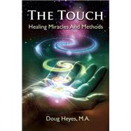 The Touch Healing Miracles and Methods by Heyes, Doug, 9781844096961