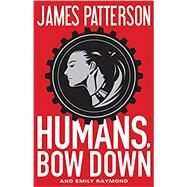 Humans, Bow Down by Patterson, James; Raymond, Emily; Ovchinnikov, Alexander, 9780316346962