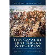 The Cavalry That Broke Napoleon by Goldsbrough, Richard; HRH Prince Charles, 9780750966962
