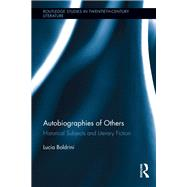 Autobiographies of Others: Historical Subjects and Literary Fiction by Boldrini; Lucia, 9781138116962