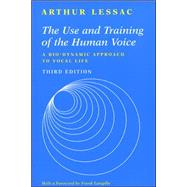 The Use and Training of the Human Voice: A Bio-Dynamic Approach to Vocal Life by Lessac, Arthur, 9781559346962