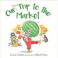 Our Last Trip to the Market by Clarke, Lorin; Vane, Mitch, 9781925266962