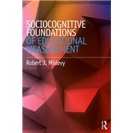 Socio-cognitive Foundations of Educational Measurement by Mislevy; Robert J., 9780415716963