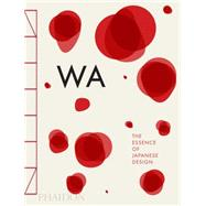 Wa: The Essence of Japanese Design by Piotti, Stefania; Mennegazzo, Rossella; Hara, Kenya, 9780714866963