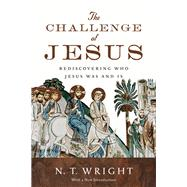 The Challenge of Jesus: Rediscovering Who Jesus Was and Is by Wright, N. T., 9780830836963