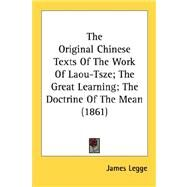 The Original Chinese Texts of the Work of Laou-tsze, the Great Learning, the Doctrine of the Mean 1861 by Legge, James, 9780548606964