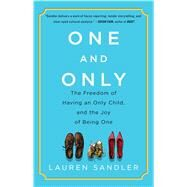 One and Only The Freedom of Having an Only Child, and the Joy of Being One by Sandler, Lauren, 9781451626964