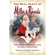 The Real Santa of Miller & Rhoads: The Extraordinary Life of Bill Strother by Deekens, Donna Strother; Wenz, Phillip L., 9781626196964