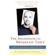 The Sociopath at the Breakfast Table Recognizing and Dealing With Antisocial and Manipulative People by McGregor, Jane; McGregor, Tim, 9780897936965